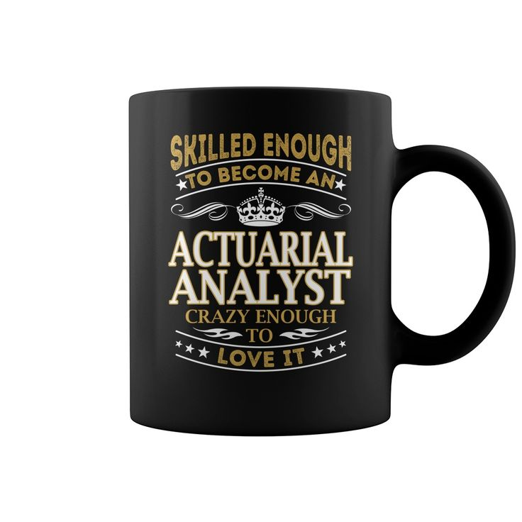 Skilled Enough to Become an Actuarial Analyst Crazy Enough to Love it Job Title Mug #gift #ideas #Popular #Everything #Videos #Shop #Animals #pets #Architecture #Art #Cars #motorcycles #Celebrities #DIY #crafts #Design #Education #Entertainment #Food #drink #Gardening #Geek #Hair #beauty #Health #fitness #History #Holidays #events #Home decor #Humor #Illustrations #posters #Kids #parenting #Men #Outdoors #Photography #Products #Quotes #Science #nature #Sports #Tattoos #Technology #Travel…
