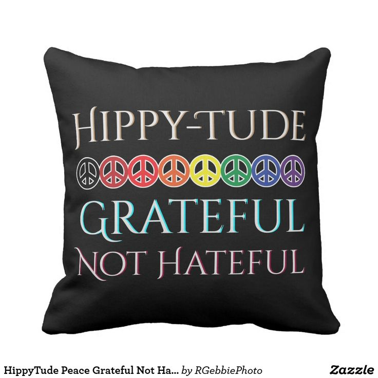 HippyTude Peace Grateful Not Hateful Throw Pillow $34.95 Hippy-Tude Grateful Not hateful in colorful text. Colored Peace signs in rainbow order lineup. Double Sided. Hippytude is the attitude of gratitude, being thankful for what you have. Spreading love and peace, hippies are emerging in every walk of life! It's the attitude that counts! Visit our store for more of our HippyTude and Hippy Life designs! Don't forget to decorate your couch and chairs!