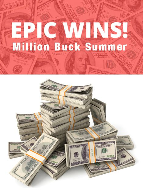 Enter the Epic Wins Million Buck Summer Giveaway for a chance to win $1 Million!