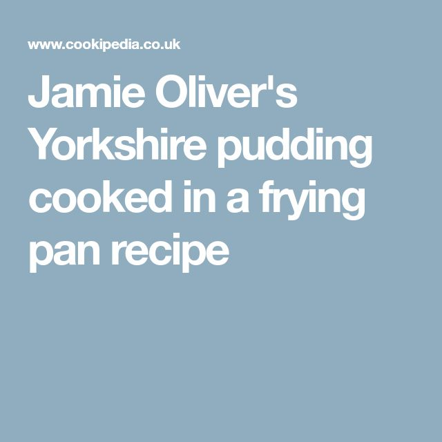 Jamie Oliver's Yorkshire pudding cooked in a frying pan recipe