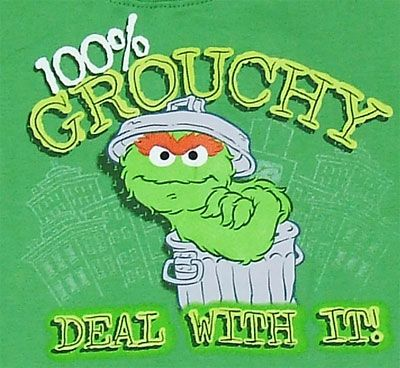 oscar the grouch quotes | ... this shirt features oscar the grouch and says 100 % grouchy deal