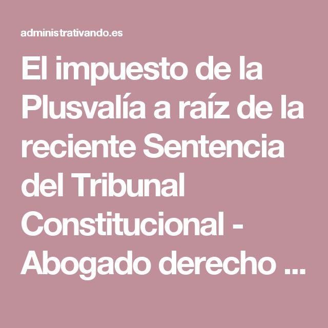 El impuesto de la Plusvalía a raíz de la reciente Sentencia del Tribunal Constitucional - Abogado derecho administrativo y contencioso