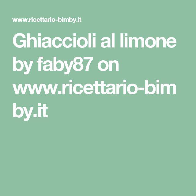 Ghiaccioli al limone by faby87  on www.ricettario-bimby.it