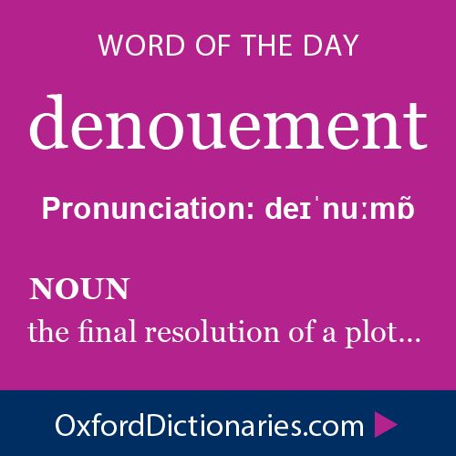 Word of the Day: denouement Click through to the full definition, audio pronunciation, and example sentences: http://www.oxforddictionaries.com/definition/english/denouement #wordoftheday  #WOTD