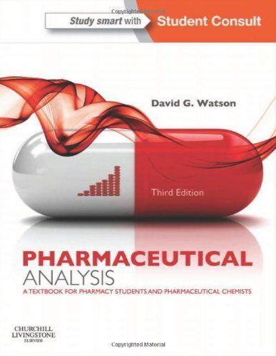 Pharmaceutical Analysis: A Textbook for Pharmacy Students and Pharmaceutical Chemists, 3e by David G. Watson BSc  PhD  PGCE. $57.47. Publisher: Churchill Livingstone; 3 edition (July 30, 2012). Publication: July 30, 2012. Edition - 3