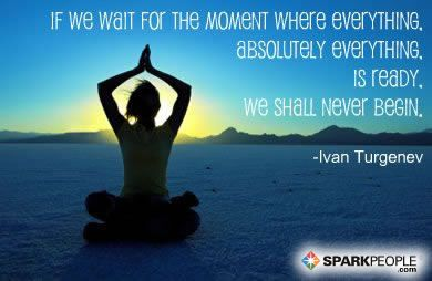 If we wait for the moment when everything, absolutely everything, is ready, we shall never begin. via @SparkPeople