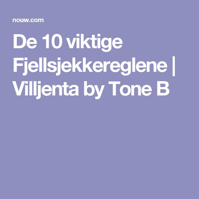De 10 viktige Fjellsjekkereglene | Villjenta by Tone B