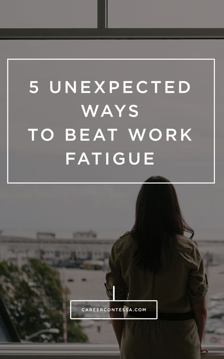 5 Unexpected Ways To Beat Work Fatigue