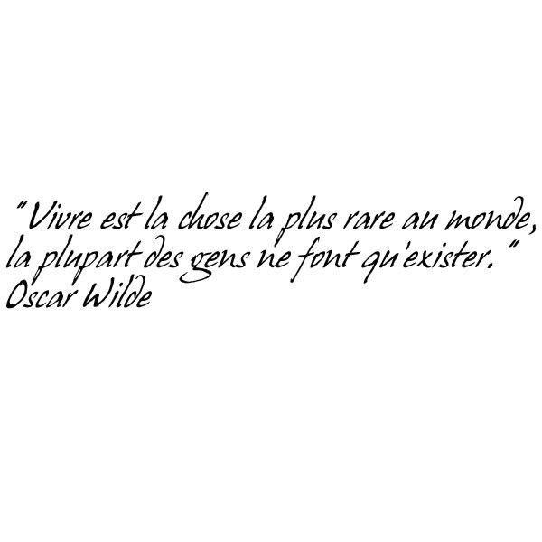 """""""Vivre est la chose la plus rare au monde, la plupart des gens ne font qu'exister"""" - Oscar Wilde"""