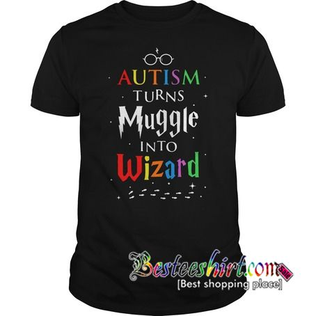 Autism turn muggles into wizards T-Shirt from besteeshirt.com This t-shirt is Made To Order, one by one printed so we can control the quality.