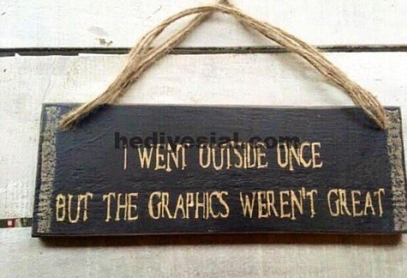 Gaming characters. I went outside once, but the graphics were great. Rustic sign ⭐ï …, # once #gaming #great #giftforteens