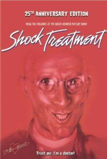 Shock Treatment (1981). This is always at the top of my list.