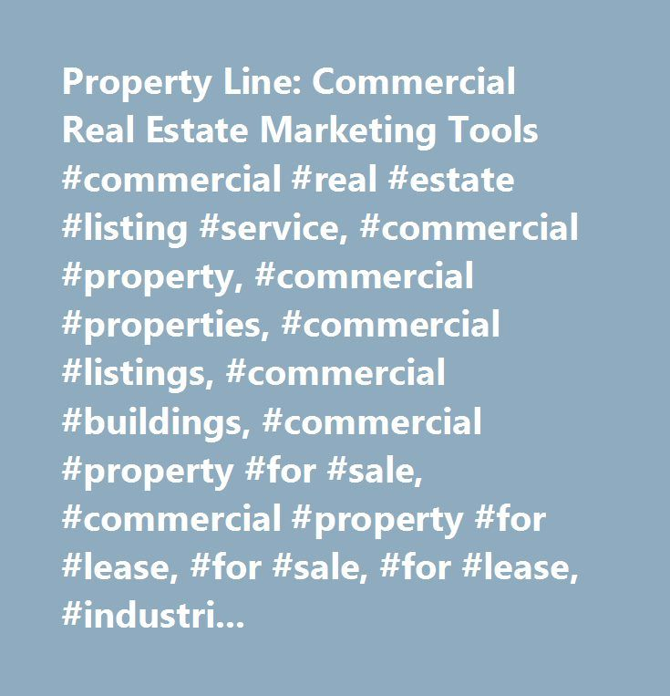 Property Line: Commercial Real Estate Marketing Tools #commercial #real #estate #listing #service, #commercial #property, #commercial #properties, #commercial #listings, #commercial #buildings, #commercial #property #for #sale, #commercial #property #for #lease, #for #sale, #for #lease, #industrial, #vacant #land, #retail, #entertainment, #warehouse, #agricultural, #multifamily, #office, #business, #space…