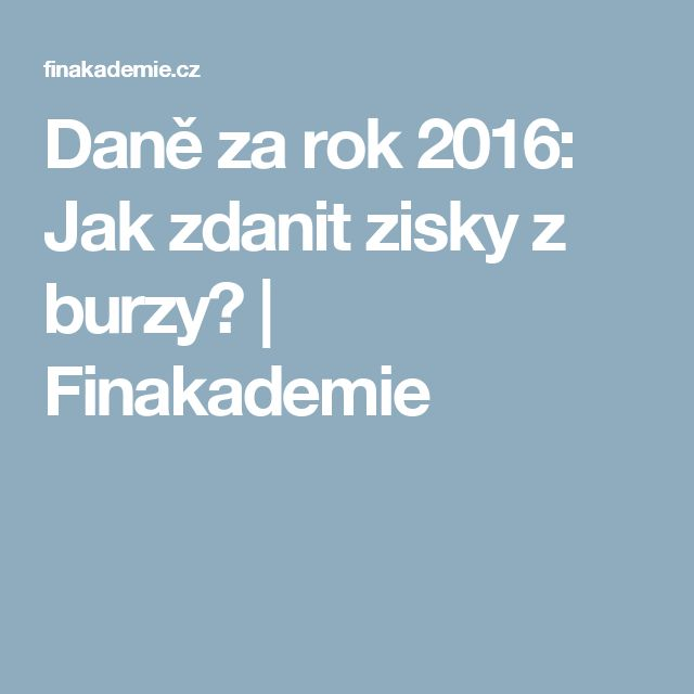 Daně za rok 2016: Jak zdanit zisky z burzy? | Finakademie
