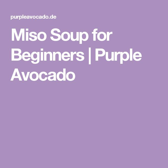 Miso Soup for Beginners | Purple Avocado