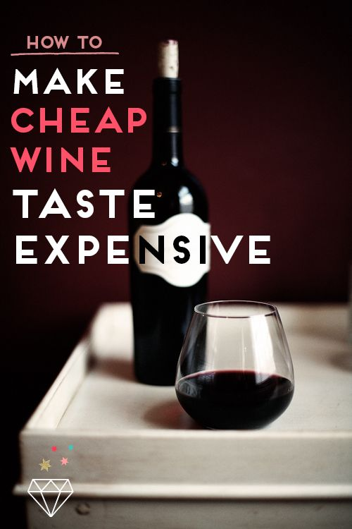 How to make cheap wine taste expensive stuff to try know for Best tasting cheap wine