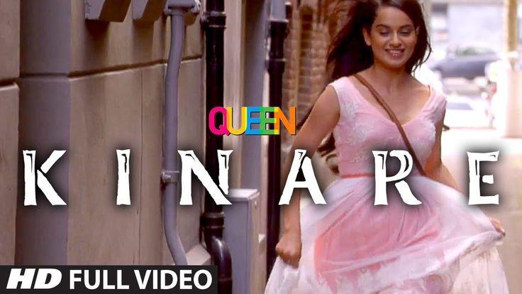 Queen: Kinare Full Video Song | Amit Trivedi | Kangana Ranaut | Raj Kuma...
