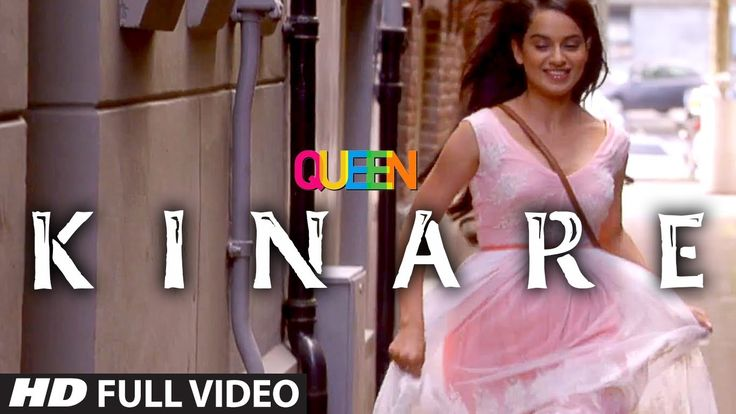Queen: Kinare Full Video Song | Amit Trivedi | Kangana Ranaut | Raj Kuma...