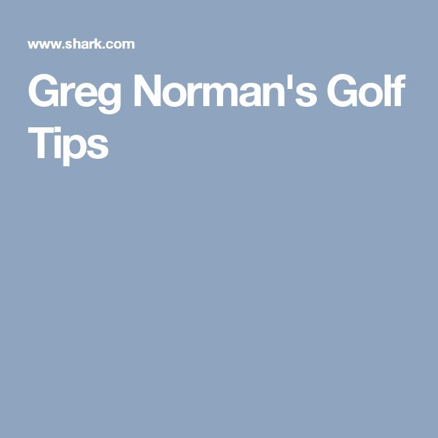 Greg Norman's Golf Tips