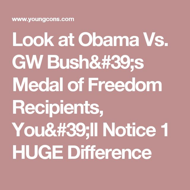 Look at Obama Vs. GW Bush's Medal of Freedom Recipients, You'll Notice 1 HUGE Difference