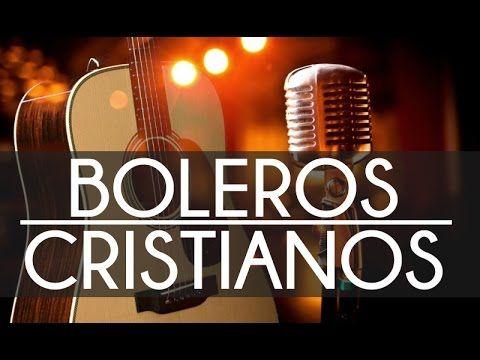 15 BOLEROS CRISTIANOS INOLVIDABLES DE ADORACION - YouTube