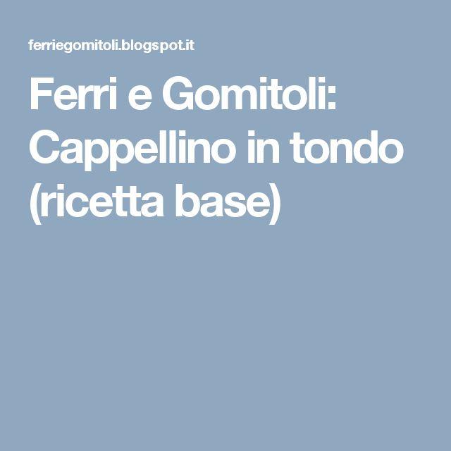 Ferri e Gomitoli: Cappellino in tondo (ricetta base)