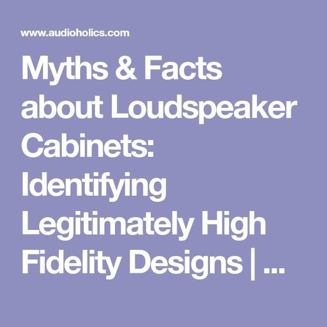 Myths & Facts about Loudspeaker Cabinets: Identifying Legitimately High Fidelity Designs  | Audioholics