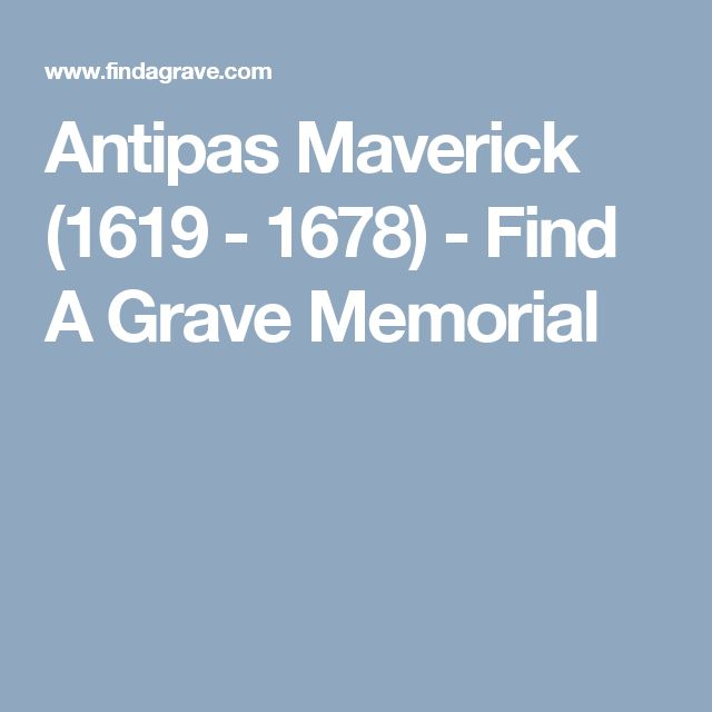 Antipas Maverick (1619 - 1678) - Find A Grave Memorial My 9th Great Grandfather