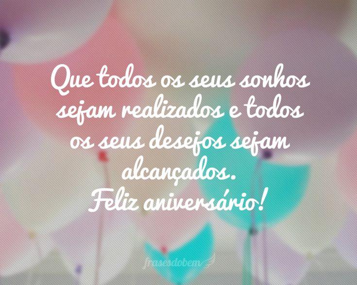 Que todos os seus sonhos sejam realizados e todos os seus desejos sejam alcançados. Feliz aniversário!
