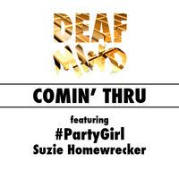 Comin' Thru - DeafMind ft. #PartyGirl, Suzie Homewrecker by DEAFMIND on SoundCloud