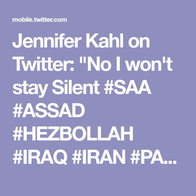 """Jennifer Kahl on Twitter: """"No I won't stay Silent #SAA #ASSAD #HEZBOLLAH #IRAQ #IRAN #PALESTINE #RUSSIA All Defending our Family from #USA #UK #ISRAEL #SAUDI #NATO #CNN #FOXNEWS #BBC Head Chopping/Burning #ISIS #ALQAEDA #WHITEHELMET Terrorists in #SYRIA God Bless ALL who defend Her! https://t.co/350dIt8IWy"""""""