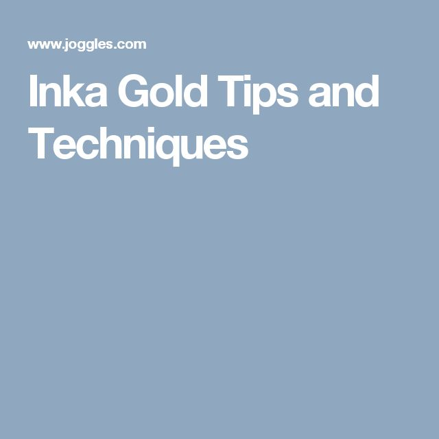 Inka Gold Tips and Techniques