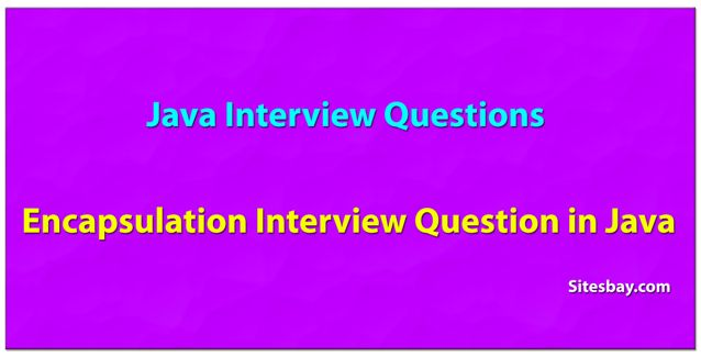 Encapsulation interview questions in java