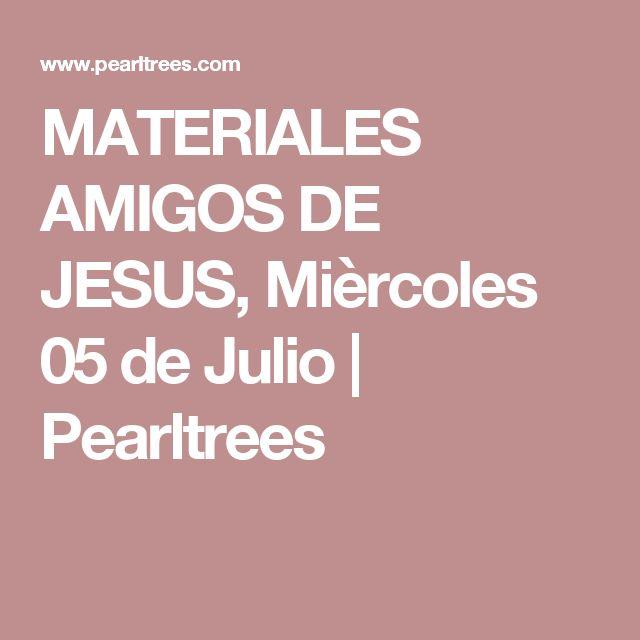 MATERIALES AMIGOS DE JESUS, Mièrcoles 05 de Julio   Pearltrees