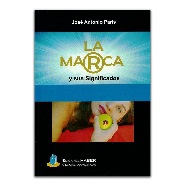 La marca y sus significados - José Antonio París – Ediciones Haber www.librosyeditores.com Editores y distribuidores.