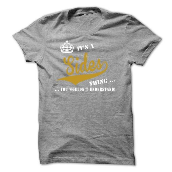 It's a Sides Thing, You Wouldnt Understand! #name #tshirts #SIDES #gift #ideas #Popular #Everything #Videos #Shop #Animals #pets #Architecture #Art #Cars #motorcycles #Celebrities #DIY #crafts #Design #Education #Entertainment #Food #drink #Gardening #Geek #Hair #beauty #Health #fitness #History #Holidays #events #Home decor #Humor #Illustrations #posters #Kids #parenting #Men #Outdoors #Photography #Products #Quotes #Science #nature #Sports #Tattoos #Technology #Travel #Weddings #Women