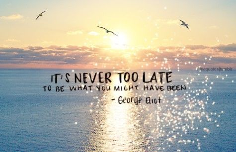 : Motivation Sayings, Too Late Quotes, George Eliot, Wisdom Quotes, Beaches Quotes, Beaches Photography, Inspiration Sayings, Travel Quotes, Inspiration Quotes
