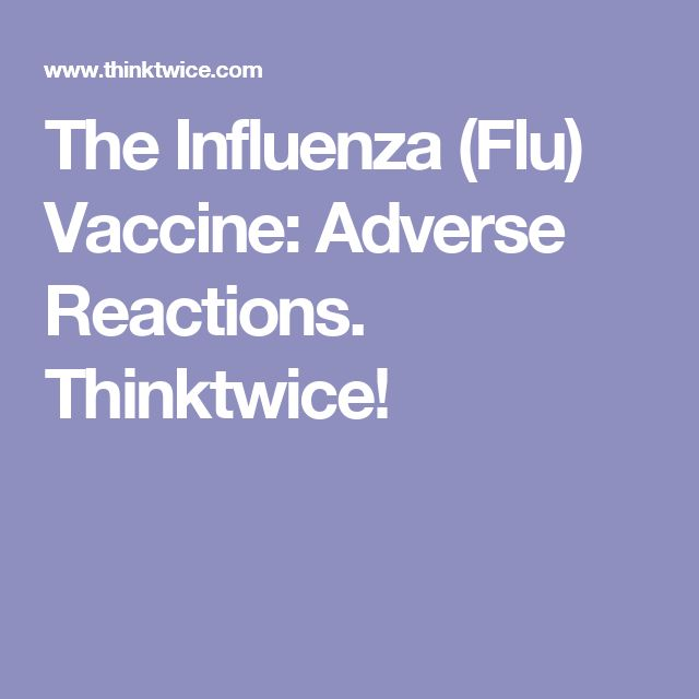 The Influenza (Flu) Vaccine: Adverse Reactions. Thinktwice!