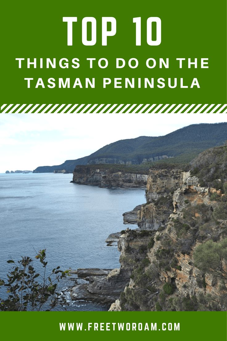 The top 10 things to do on the Tasman Peninsula in Tasmania, Australia.