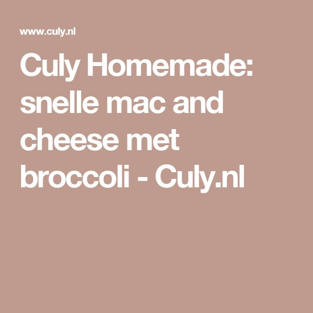 Culy Homemade: snelle mac and cheese met broccoli - Culy.nl