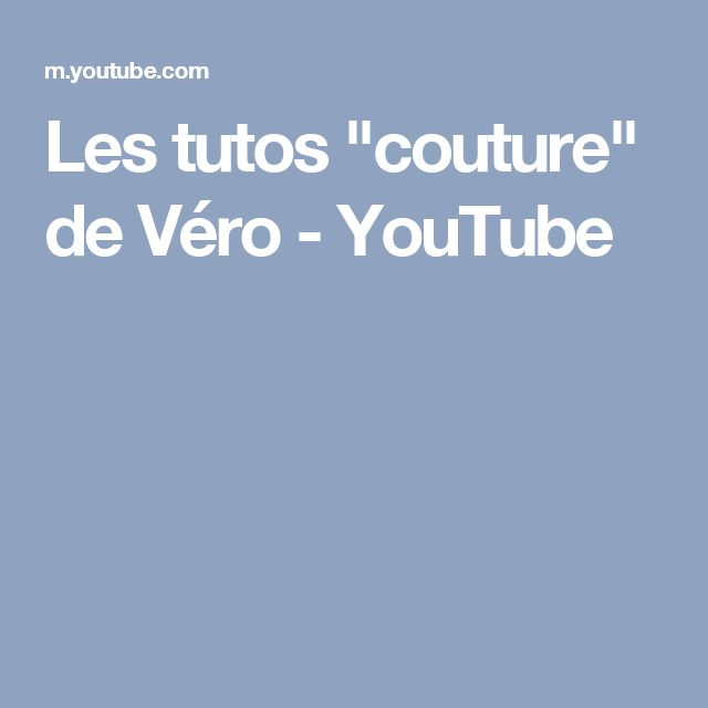 """Les tutos """"couture"""" de Véro - YouTube"""