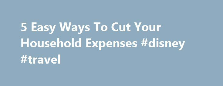 5 Easy Ways To Cut Your Household Expenses #disney #travel http://travel.remmont.com/5-easy-ways-to-cut-your-household-expenses-disney-travel/  #flight & hotel deals # 5 Easy Ways To Cut Your Household Expenses Are you shocked when seeing your household expenditures every month? The expenses seem to increase every month. If you are in this situation, try these 5 recommendations before your extra paid money will accumulate to a significant amount! 1. Recycle those junk […]The post 5 Easy Ways…