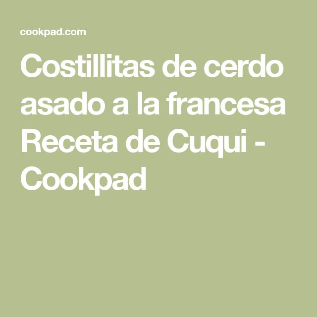 Costillitas de cerdo asado a la francesa Receta de Cuqui - Cookpad