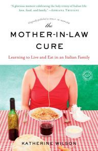 """The Mother-in-Law Cure By Katherine Wilson - In this """"glorious memoir"""" (New York Times bestselling author Adriana Trigiani), Katherine feasts on lessons about life and love while eating and cooking her way through Naples. """"Sweet and humorous"""" (Publishers Weekly)."""