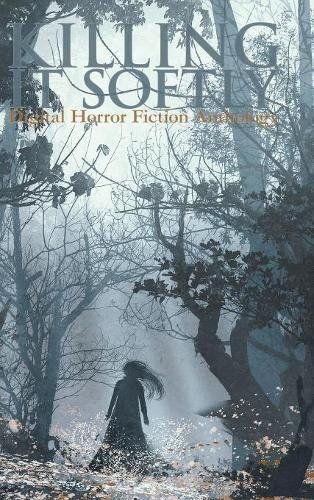 Killing It Softly: A Digital Horror Fiction Anthology of ... https://www.amazon.com/dp/192759877X/ref=cm_sw_r_pi_dp_U_x_597SAb8JNRF1N