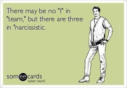 There may be no I in team, but there are three in narcissistic.