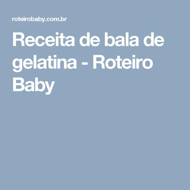 Receita de bala de gelatina - Roteiro Baby