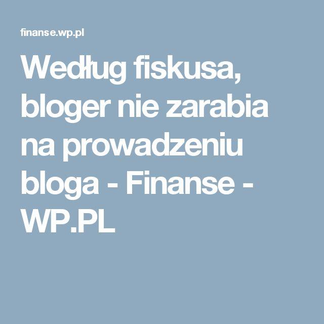 Według fiskusa, bloger nie zarabia na prowadzeniu bloga - Finanse - WP.PL
