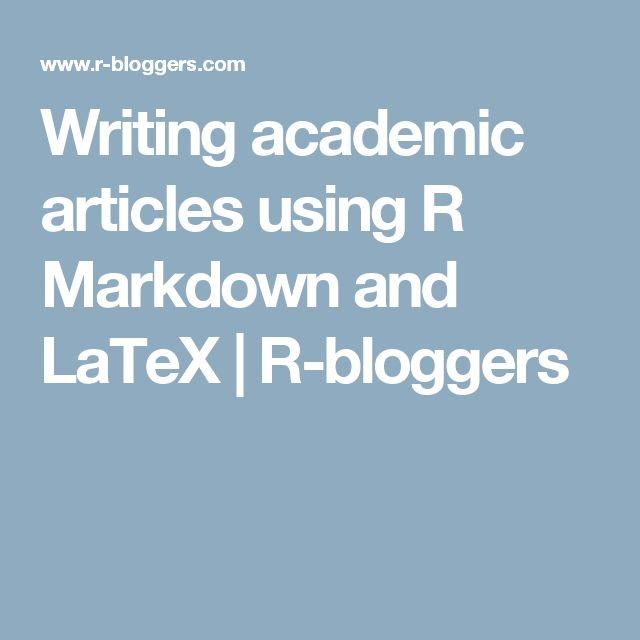 Writing academic articles using R Markdown and LaTeX   R-bloggers