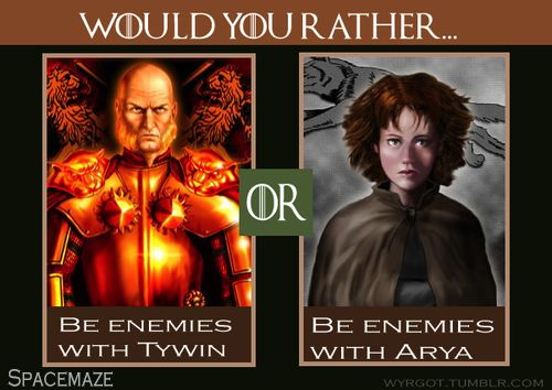 """Hard one. I love Arya but I have to choose her. I do NOT want to be on Tywin's """"kill"""" list"""
